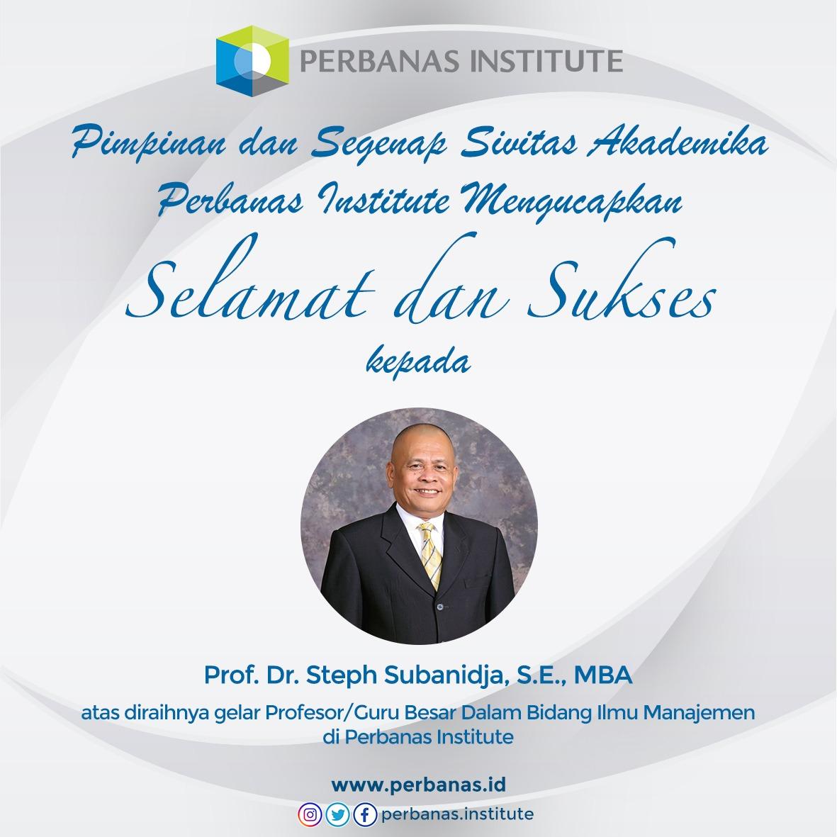 SELAMAT KEPADA PROF. DR. STEPH SUBANIDJA, S.E., M.B.A. ATAS DIRAIHNYA GELAR PROFESOR/GURU BESAR